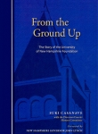 Book: From the Ground Up<br /> The Story of the University <br />of New Hampshire Foundation